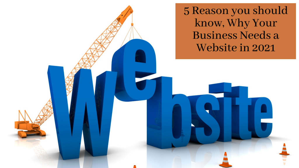 5 Reason you should know, why your business needs a website in 2021